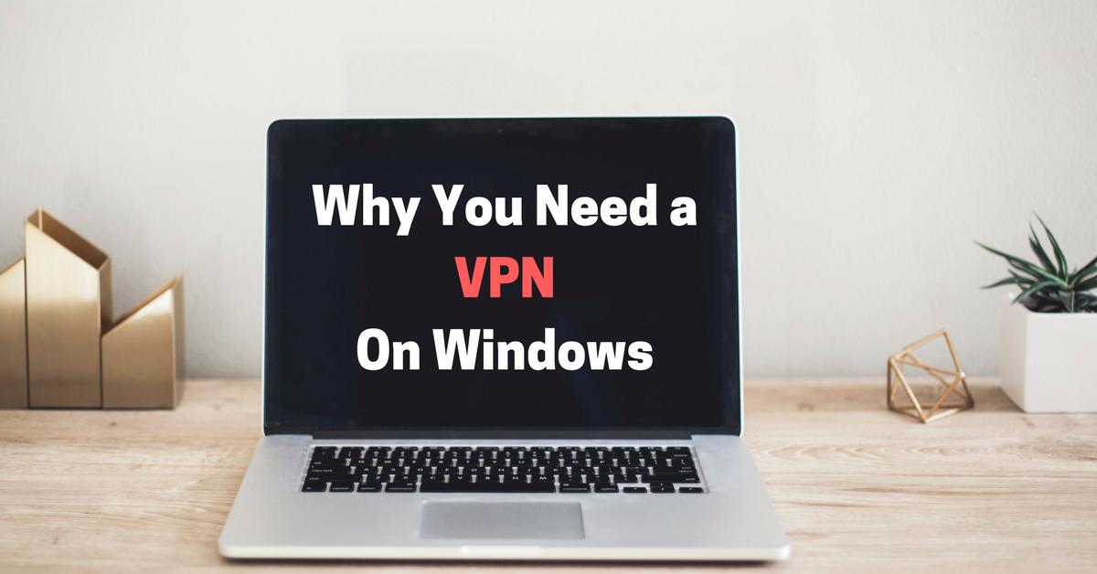 Dlaczego potrzebujesz VPN na Windows