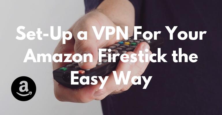 Łatwy sposób na ustawienie VPN pod Amazon Firestick