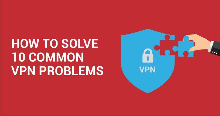 Jak rozwiązać 10 popularnych problemów z VPN