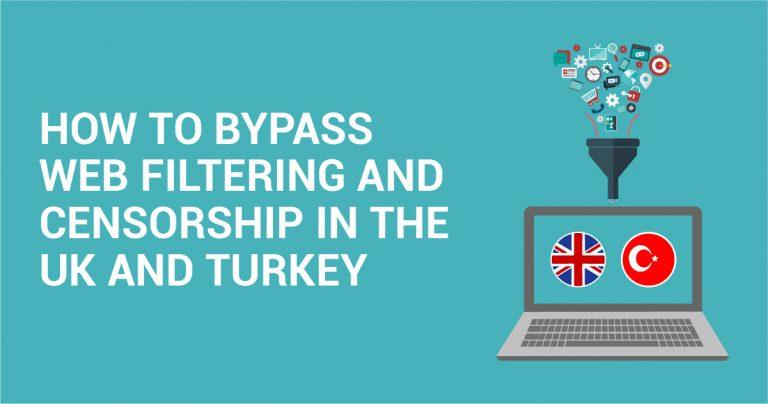 Jak obejść filtrowanie stron internetowych i cenzurę w UK i Turcji