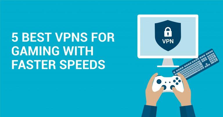 5 najlepszych VPN do gier z wyższymi prędkościami