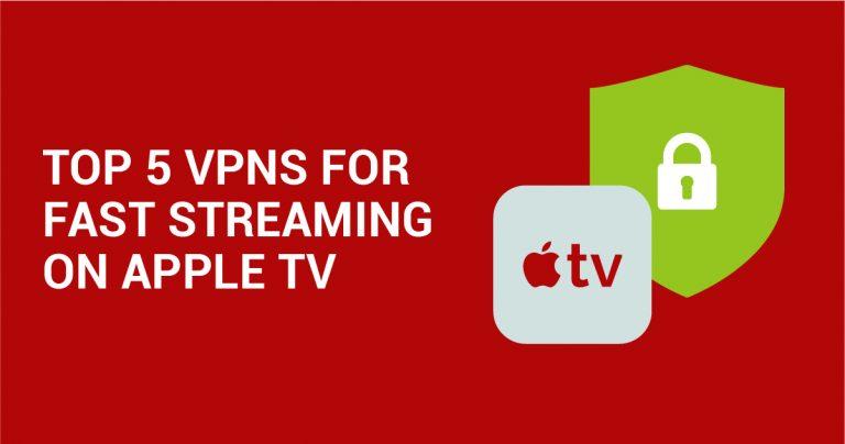 5 najlepszych VPN do szybkiego przesyłania strumieniowego na Apple TV