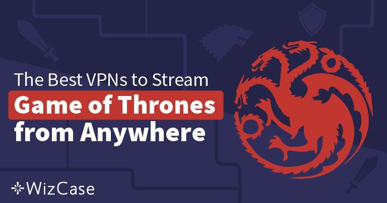 3 najlepsze sieci VPN pozwalające oglądać sezon 8 Gry o tron