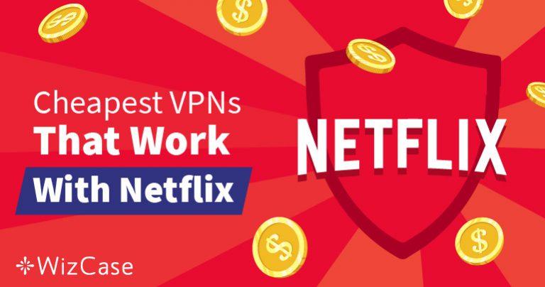 Najlepsze tanie VPN dla Netflix – gwarancja obejścia geoblokad