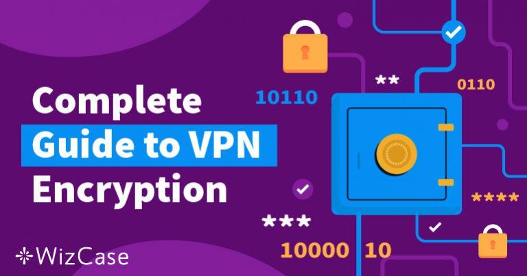 Kompletny przewodnik dotyczący szyfrowania VPN