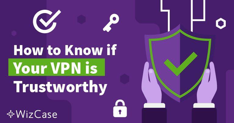 Jak się dowiedzieć, czy możesz zaufać swojej sieci VPN Wizcase