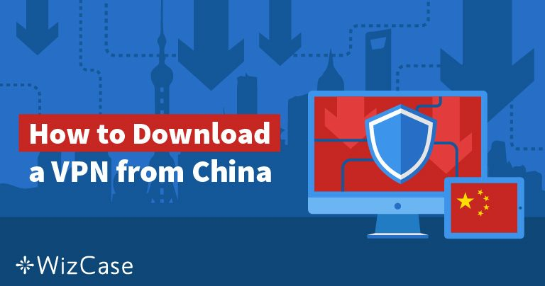 5 sposobów na zdobycie VPN, jeśli jesteś już w Chinach, w 2019 roku