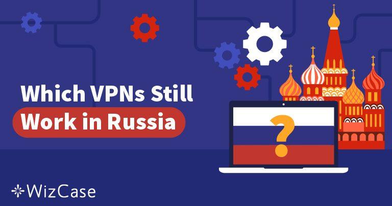 Rosja zablokowała 50 sieci VPN — więc które jeszcze działają?