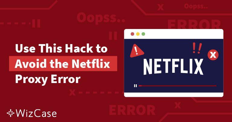[ROZWIĄZANE] Błąd streamingu serwera proxy Netflix (sprawdzony i zaktualizowany w Grudzień 2019 r.)