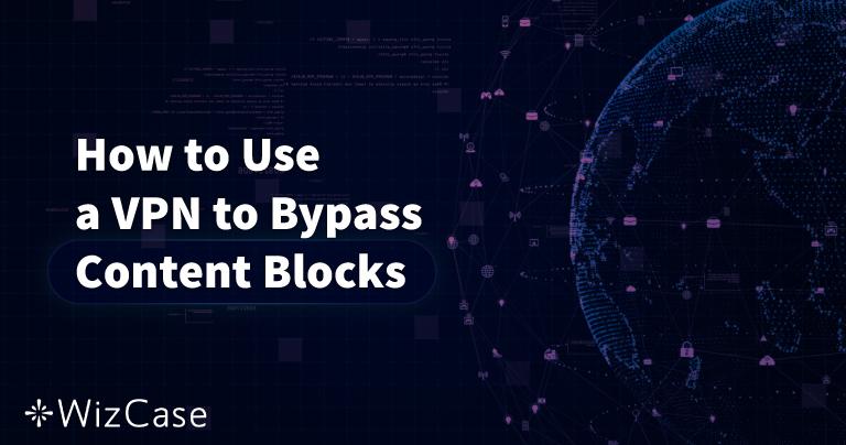 Jak ominąć blokady treści przy pomocy sieci VPN (aktualizacja na 2020 rok) Wizcase