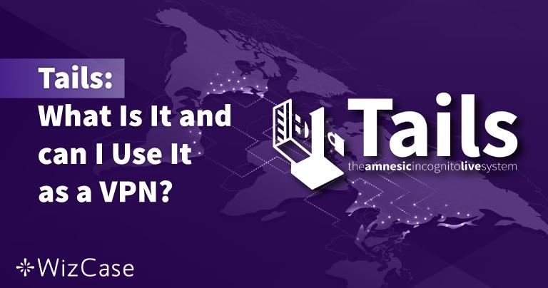Tails: czym jest i czy mogę go używać jako VPN? 2021