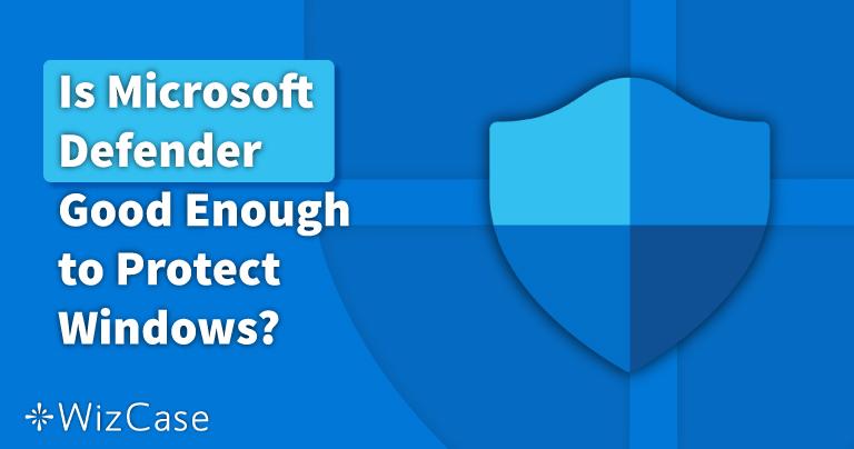 Czy Windows Defender wystarczy w 2021 roku? Dowiedz się tutaj